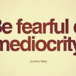 GETTING AWAY FROM MEDIOCRITY 4
